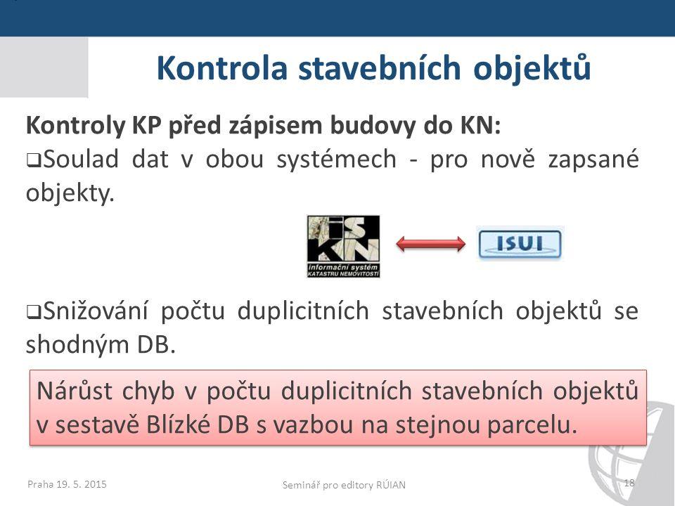 Kontrola stavebních objektů 18 Kontroly KP před zápisem budovy do KN:  Soulad dat v obou systémech - pro nově zapsané objekty.