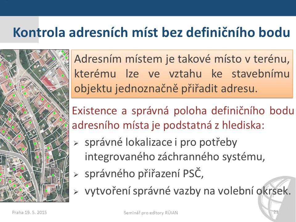 Kontrola adresních míst bez definičního bodu Existence a správná poloha definičního bodu adresního místa je podstatná z hlediska:  správné lokalizace i pro potřeby integrovaného záchranného systému,  správného přiřazení PSČ,  vytvoření správné vazby na volební okrsek.
