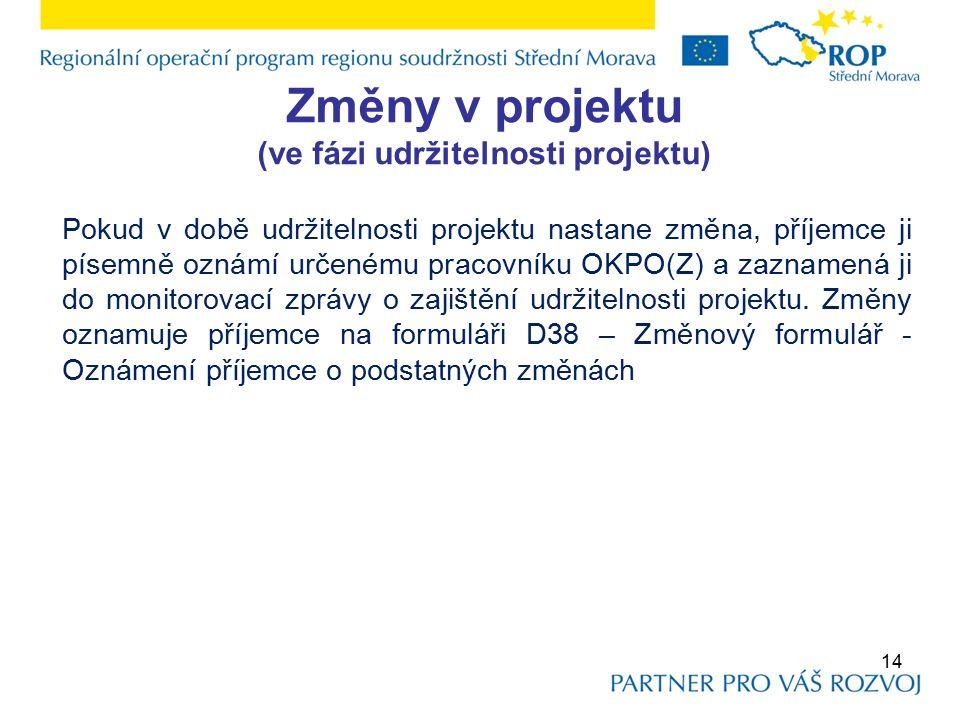 Změny v projektu (ve fázi udržitelnosti projektu) Pokud v době udržitelnosti projektu nastane změna, příjemce ji písemně oznámí určenému pracovníku OKPO(Z) a zaznamená ji do monitorovací zprávy o zajištění udržitelnosti projektu.