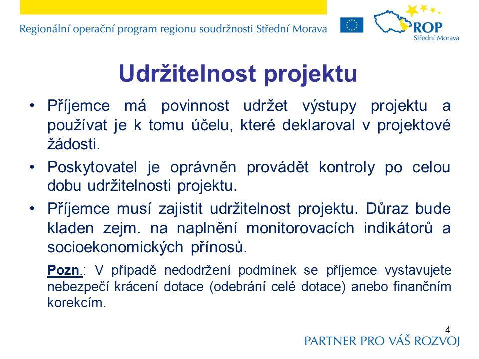 Udržitelnost projektu Příjemce má povinnost udržet výstupy projektu a používat je k tomu účelu, které deklaroval v projektové žádosti.