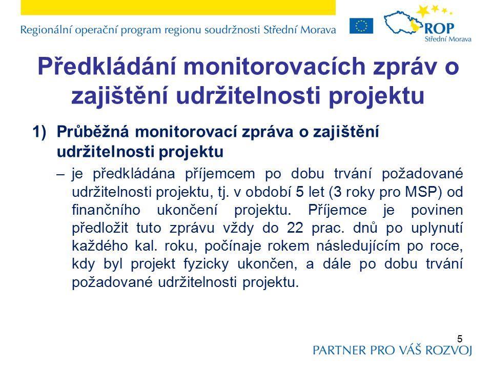 Předkládání monitorovacích zpráv o zajištění udržitelnosti projektu 1)Průběžná monitorovací zpráva o zajištění udržitelnosti projektu –je předkládána příjemcem po dobu trvání požadované udržitelnosti projektu, tj.