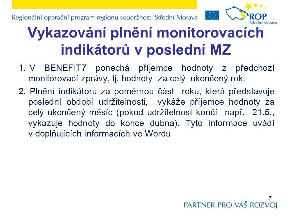 Vykazování plnění monitorovacích indikátorů v poslední MZ 1.V BENEFIT7 ponechá příjemce hodnoty z předchozí monitorovací zprávy, tj.