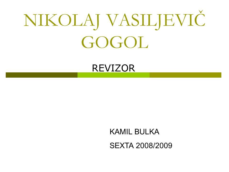 NIKOLAJ VASILJEVIČ GOGOL REVIZOR KAMIL BULKA SEXTA 2008/2009