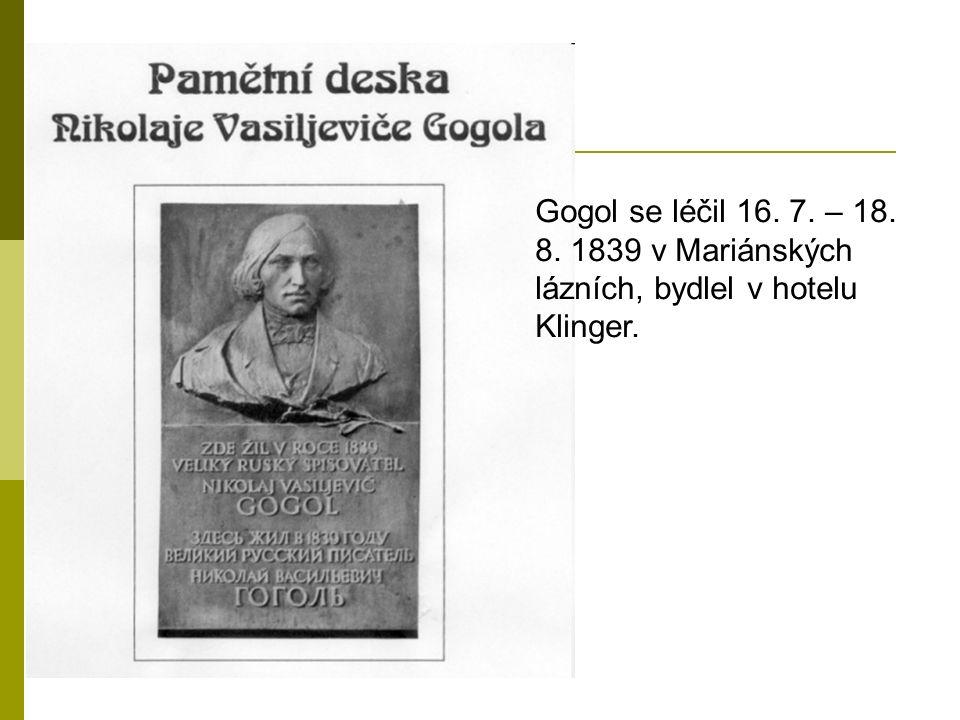 Gogol se léčil 16. 7. – 18. 8. 1839 v Mariánských lázních, bydlel v hotelu Klinger.
