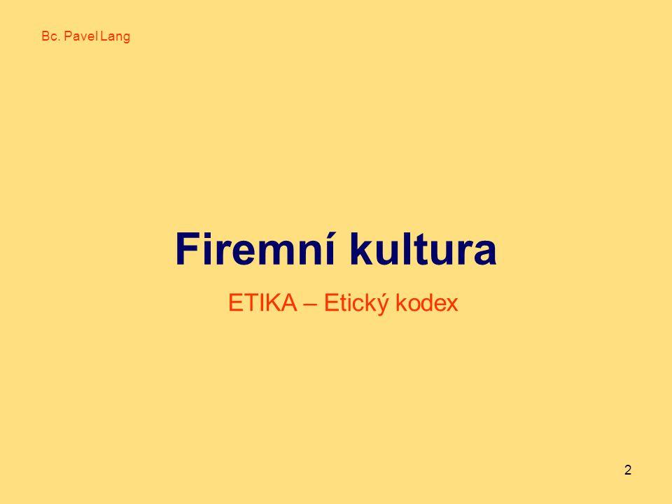 Firemní kultura 2 Bc. Pavel Lang ETIKA – Etický kodex