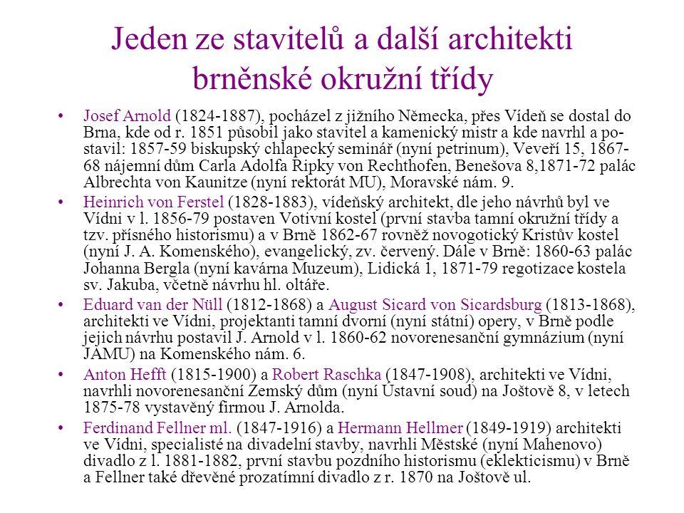 Jeden ze stavitelů a další architekti brněnské okružní třídy Josef Arnold (1824-1887), pocházel z jižního Německa, přes Vídeň se dostal do Brna, kde od r.