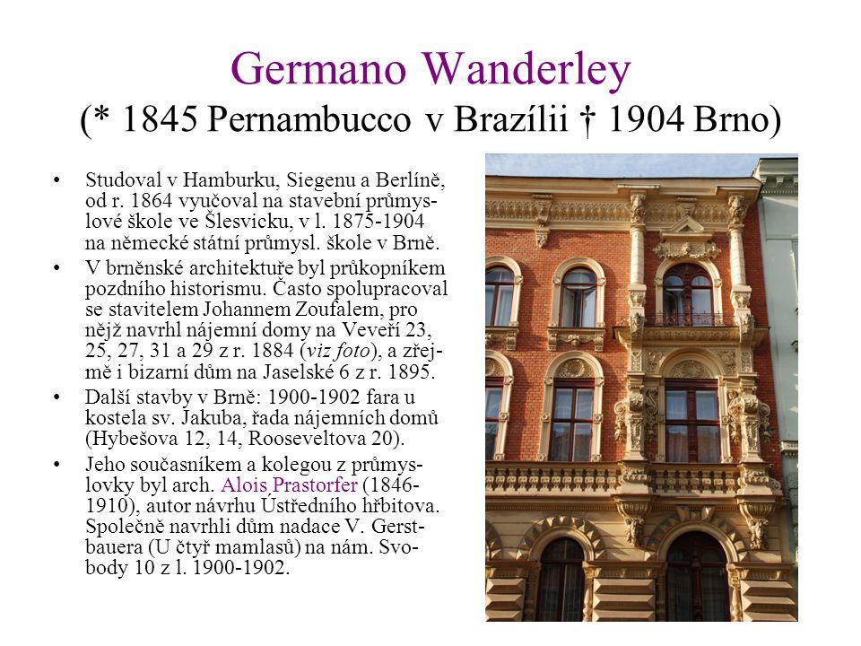 Germano Wanderley (* 1845 Pernambucco v Brazílii † 1904 Brno) Studoval v Hamburku, Siegenu a Berlíně, od r. 1864 vyučoval na stavební průmys- lové ško