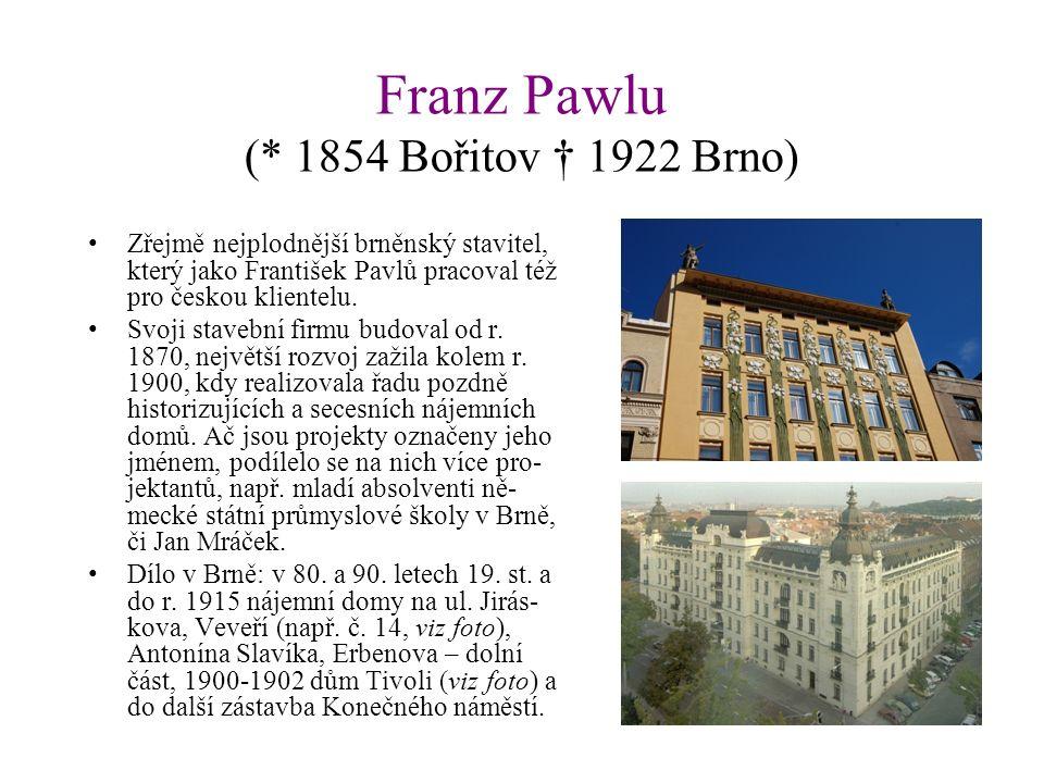 Franz Pawlu (* 1854 Bořitov † 1922 Brno) Zřejmě nejplodnější brněnský stavitel, který jako František Pavlů pracoval též pro českou klientelu.