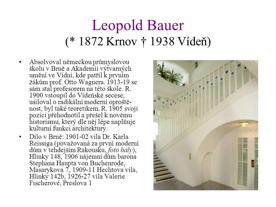 Leopold Bauer (* 1872 Krnov † 1938 Vídeň) Absolvoval německou průmyslovou školu v Brně a Akademii výtvarných umění ve Vídni, kde patřil k prvním žákům prof.
