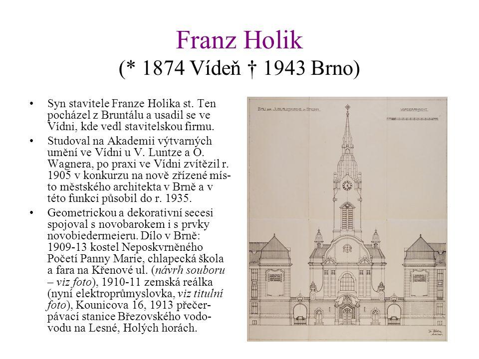 Franz Holik (* 1874 Vídeň † 1943 Brno) Syn stavitele Franze Holika st.