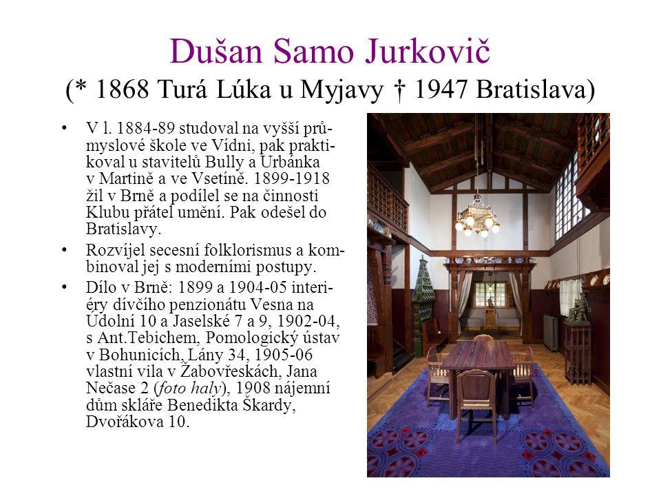 Dušan Samo Jurkovič (* 1868 Turá Lúka u Myjavy † 1947 Bratislava) V l. 1884-89 studoval na vyšší prů- myslové škole ve Vídni, pak prakti- koval u stav