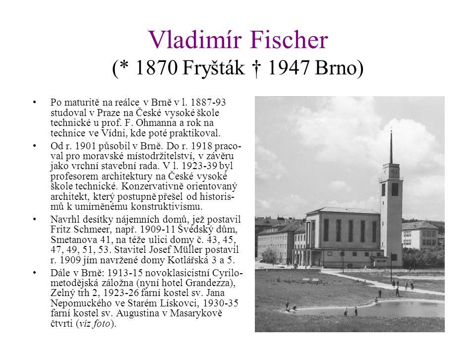 Vladimír Fischer (* 1870 Fryšták † 1947 Brno) Po maturitě na reálce v Brně v l.