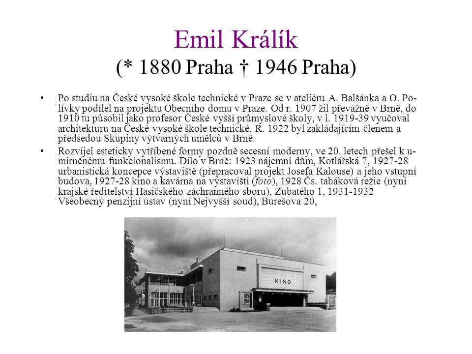 Emil Králík (* 1880 Praha † 1946 Praha) Po studiu na České vysoké škole technické v Praze se v ateliéru A.