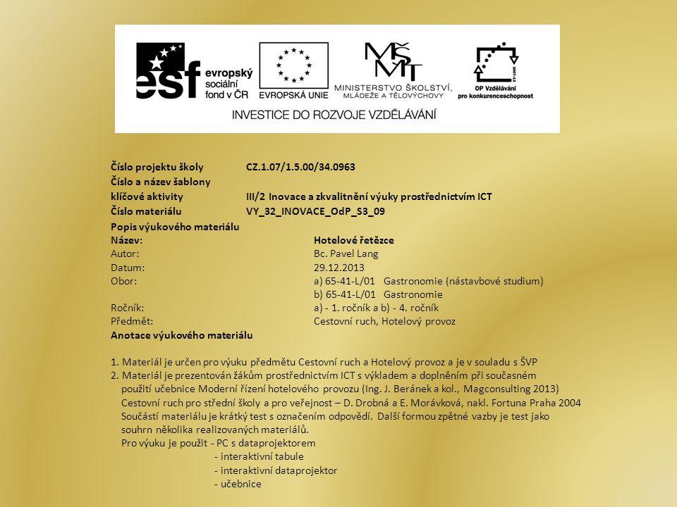 Číslo projektu školy CZ.1.07/1.5.00/34.0963 Číslo a název šablony klíčové aktivity III/2 Inovace a zkvalitnění výuky prostřednictvím ICT Číslo materiáluVY_32_INOVACE_OdP_S3_09 Popis výukového materiálu Název:Hotelové řetězce Autor:Bc.