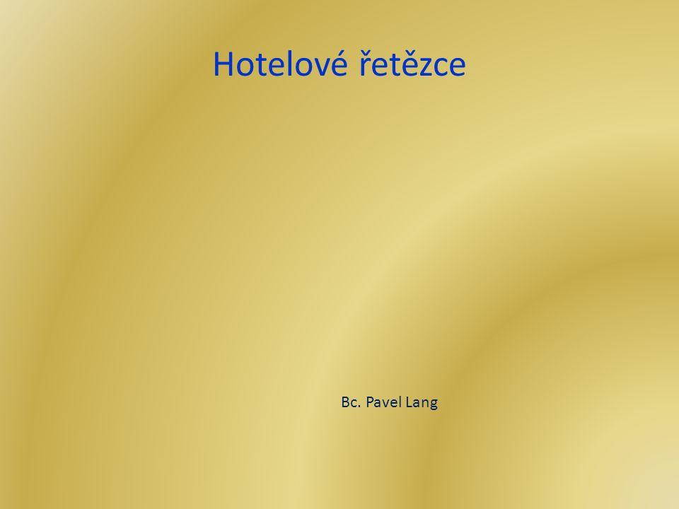Hotelové řetězce Bc. Pavel Lang