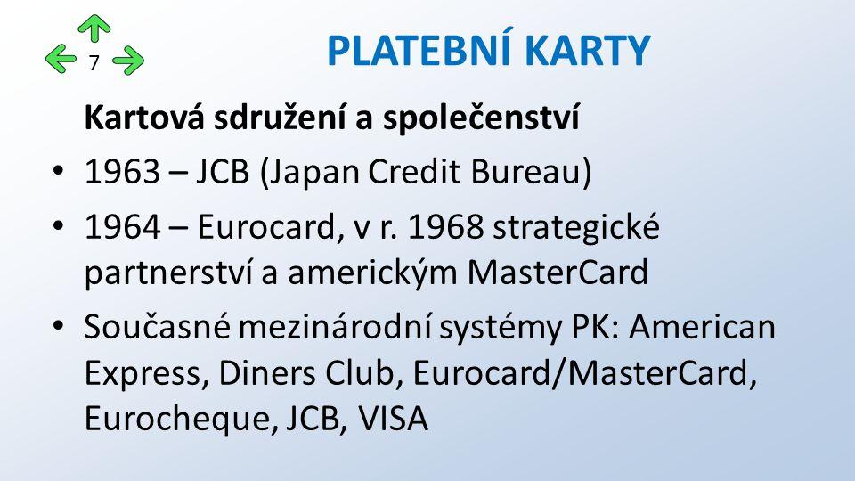 Kartová sdružení a společenství 1963 – JCB (Japan Credit Bureau) 1964 – Eurocard, v r.