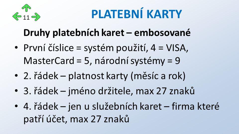 Druhy platebních karet – embosované První číslice = systém použití, 4 = VISA, MasterCard = 5, národní systémy = 9 2.