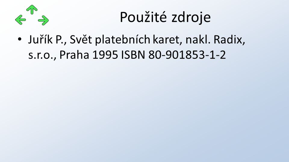 Juřík P., Svět platebních karet, nakl. Radix, s.r.o., Praha 1995 ISBN 80-901853-1-2 Použité zdroje