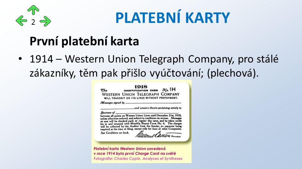 První platební karta 1914 – Western Union Telegraph Company, pro stálé zákazníky, těm pak přišlo vyúčtování; (plechová).