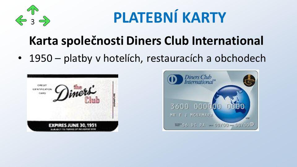 Karta společnosti Diners Club International 1950 – platby v hotelích, restauracích a obchodech PLATEBNÍ KARTY 3