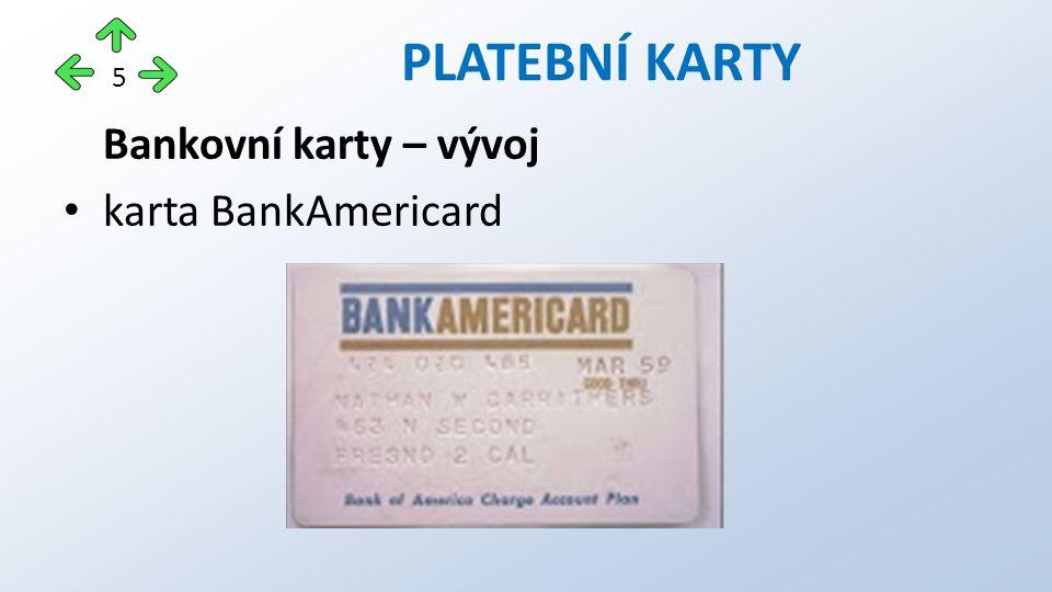 Bankovní karty – vývoj karta BankAmericard PLATEBNÍ KARTY 5