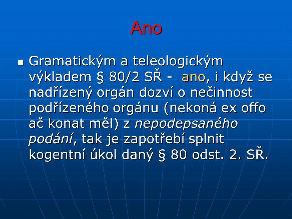 Ano Gramatickým a teleologickým výkladem § 80/2 SŘ - ano, i když se nadřízený orgán dozví o nečinnost podřízeného orgánu (nekoná ex offo ač konat měl)