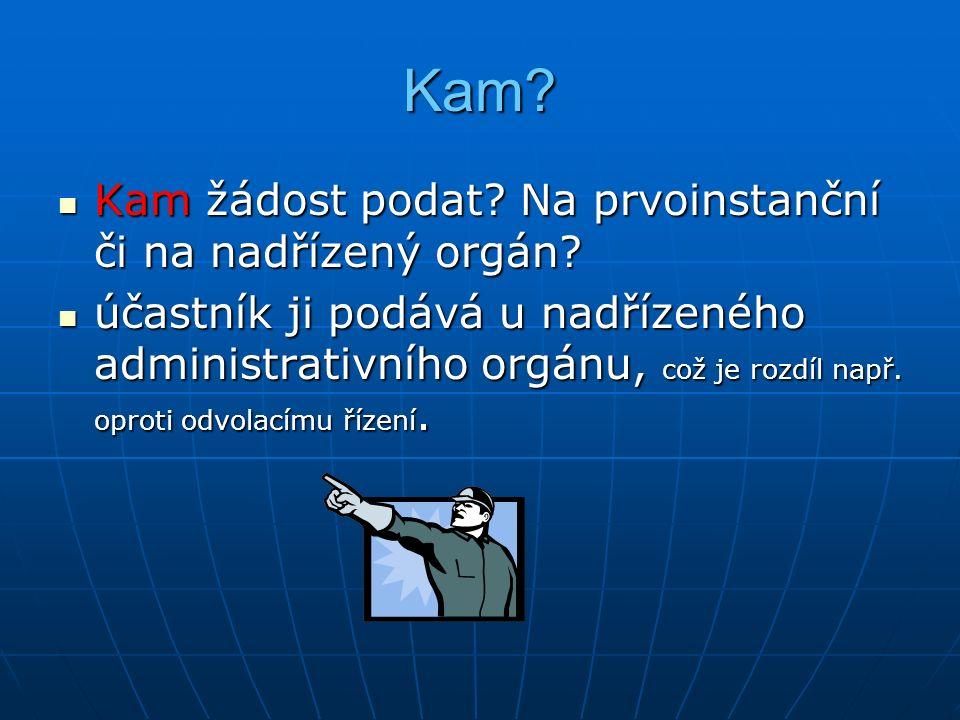 Kam. Kam žádost podat. Na prvoinstanční či na nadřízený orgán.