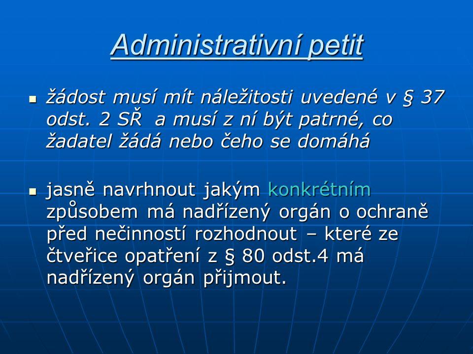 Administrativní petit žádost musí mít náležitosti uvedené v § 37 odst. 2 SŘ a musí z ní být patrné, co žadatel žádá nebo čeho se domáhá žádost musí mí