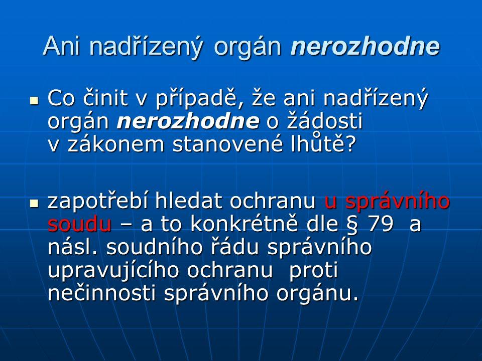 Ani nadřízený orgán nerozhodne Co činit v případě, že ani nadřízený orgán nerozhodne o žádosti v zákonem stanovené lhůtě? Co činit v případě, že ani n