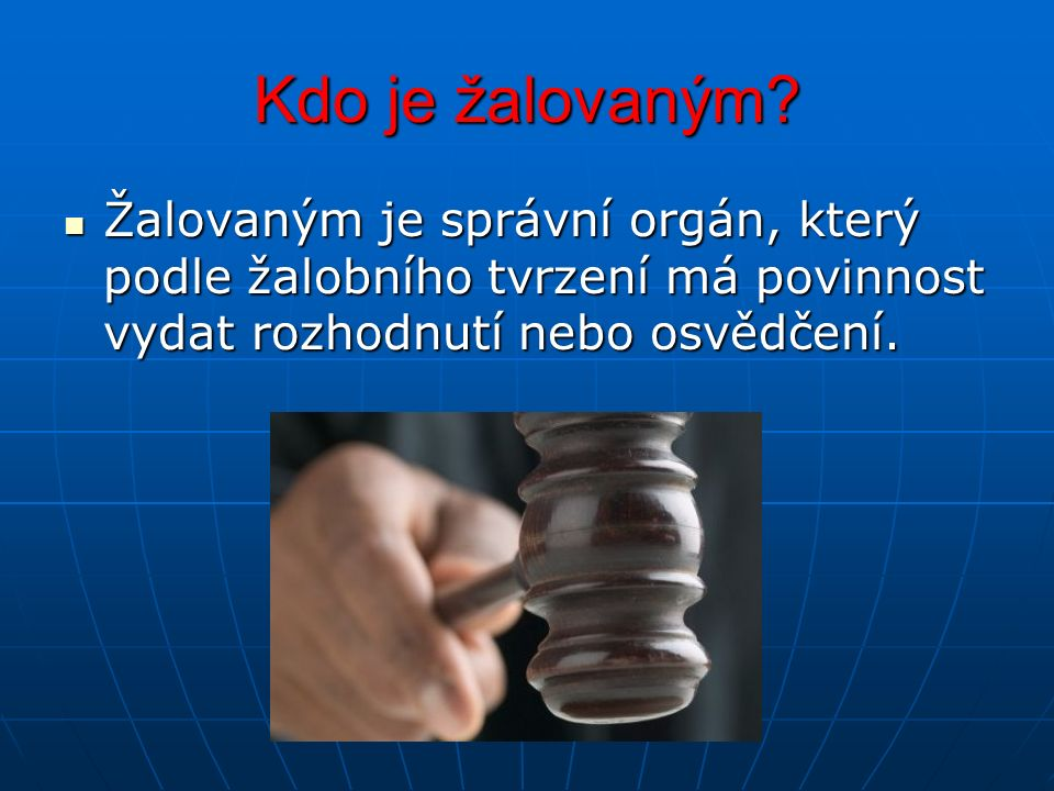 Kdo je žalovaným? Žalovaným je správní orgán, který podle žalobního tvrzení má povinnost vydat rozhodnutí nebo osvědčení. Žalovaným je správní orgán,