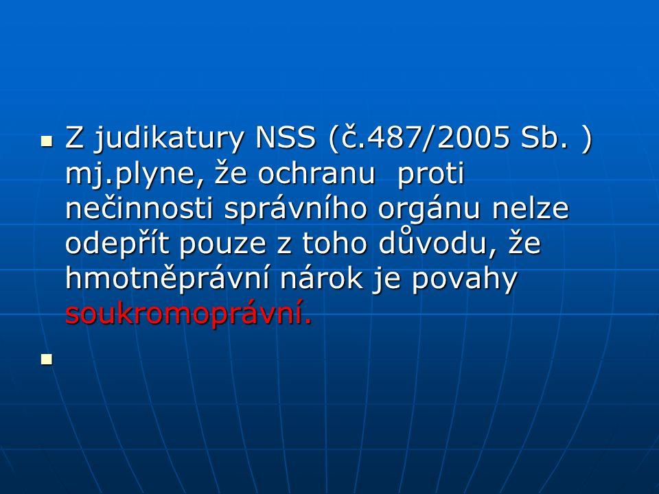 Z judikatury NSS (č.487/2005 Sb. ) mj.plyne, že ochranu proti nečinnosti správního orgánu nelze odepřít pouze z toho důvodu, že hmotněprávní nárok je