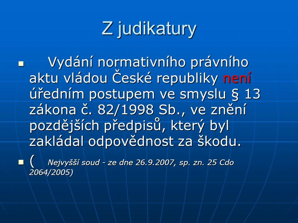 Z judikatury Vydání normativního právního aktu vládou České republiky není úředním postupem ve smyslu § 13 zákona č. 82/1998 Sb., ve znění pozdějších