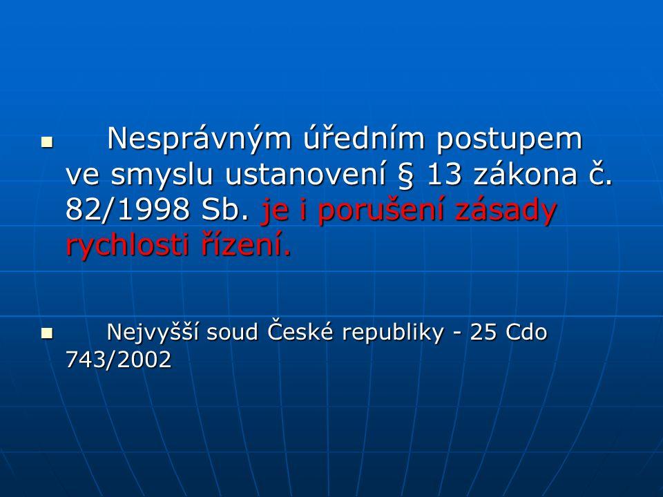 Nesprávným úředním postupem ve smyslu ustanovení § 13 zákona č. 82/1998 Sb. je i porušení zásady rychlosti řízení. Nesprávným úředním postupem ve smys