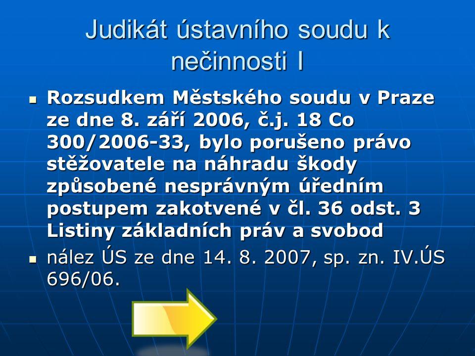 Judikát ústavního soudu k nečinnosti I Rozsudkem Městského soudu v Praze ze dne 8. září 2006, č.j. 18 Co 300/2006-33, bylo porušeno právo stěžovatele