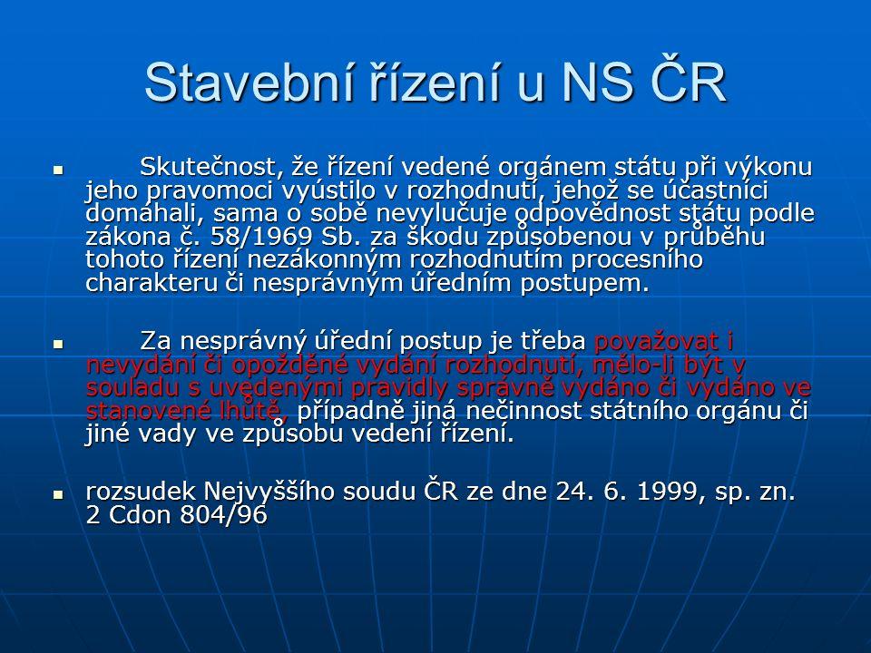 Stavební řízení u NS ČR Skutečnost, že řízení vedené orgánem státu při výkonu jeho pravomoci vyústilo v rozhodnutí, jehož se účastníci domáhali, sama