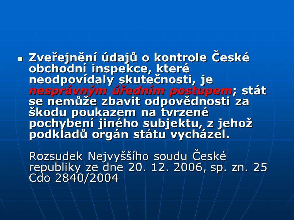 Zveřejnění údajů o kontrole České obchodní inspekce, které neodpovídaly skutečnosti, je nesprávným úředním postupem; stát se nemůže zbavit odpovědnosti za škodu poukazem na tvrzené pochybení jiného subjektu, z jehož podkladů orgán státu vycházel.