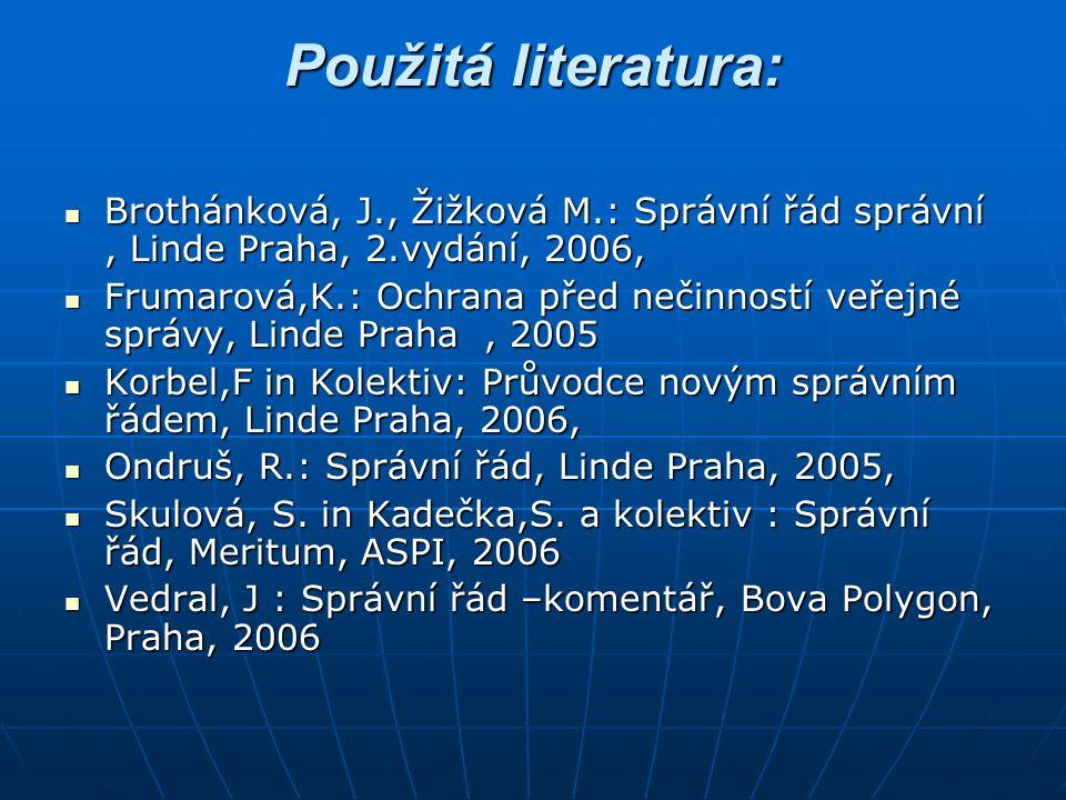 Použitá literatura: Brothánková, J., Žižková M.: Správní řád správní, Linde Praha, 2.vydání, 2006, Brothánková, J., Žižková M.: Správní řád správní, L
