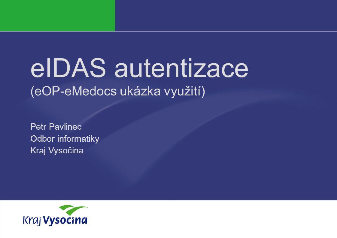 PREZENTUJÍCÍ eIDAS autentizace (eOP-eMedocs ukázka využití) Petr Pavlinec Odbor informatiky Kraj Vysočina