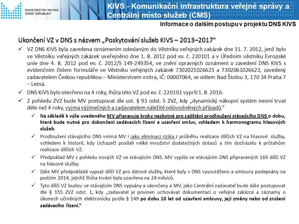 """Ukončení VZ v DNS s názvem """"Poskytování služeb KIVS – 2013–2017 VZ DNS KIVS byla zavedena oznámením odeslaným do Věstníku veřejných zakázek dne 31."""