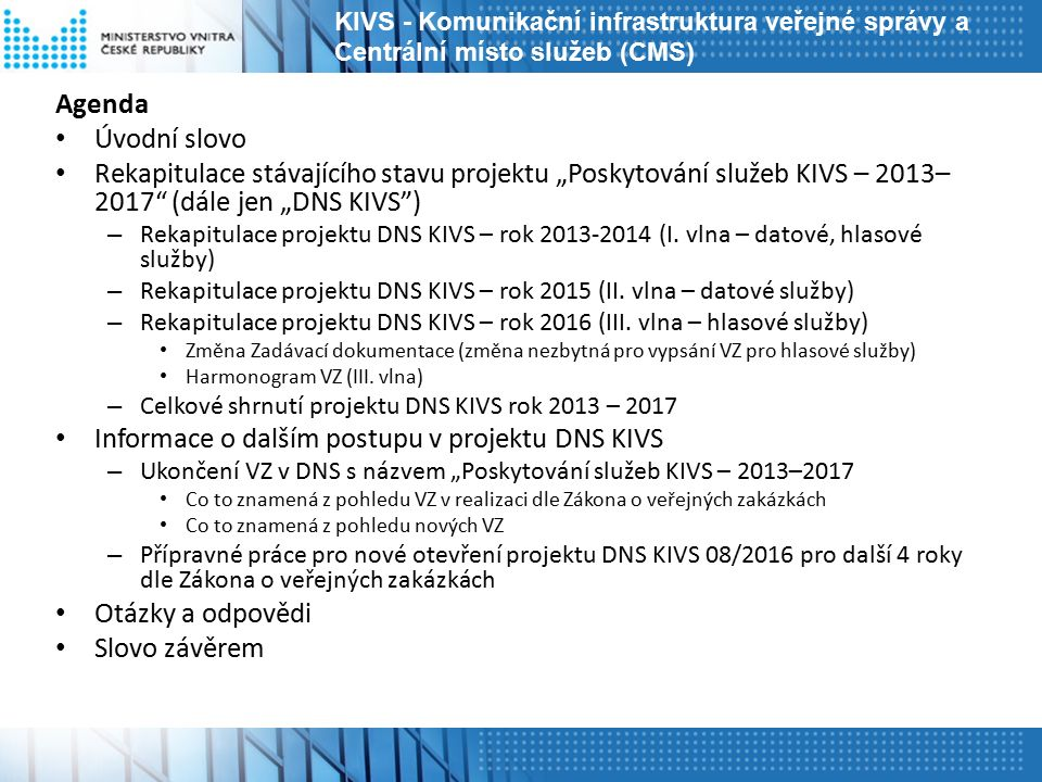"""Agenda Úvodní slovo Rekapitulace stávajícího stavu projektu """"Poskytování služeb KIVS – 2013– 2017"""" (dále jen """"DNS KIVS"""") – Rekapitulace projektu DNS K"""