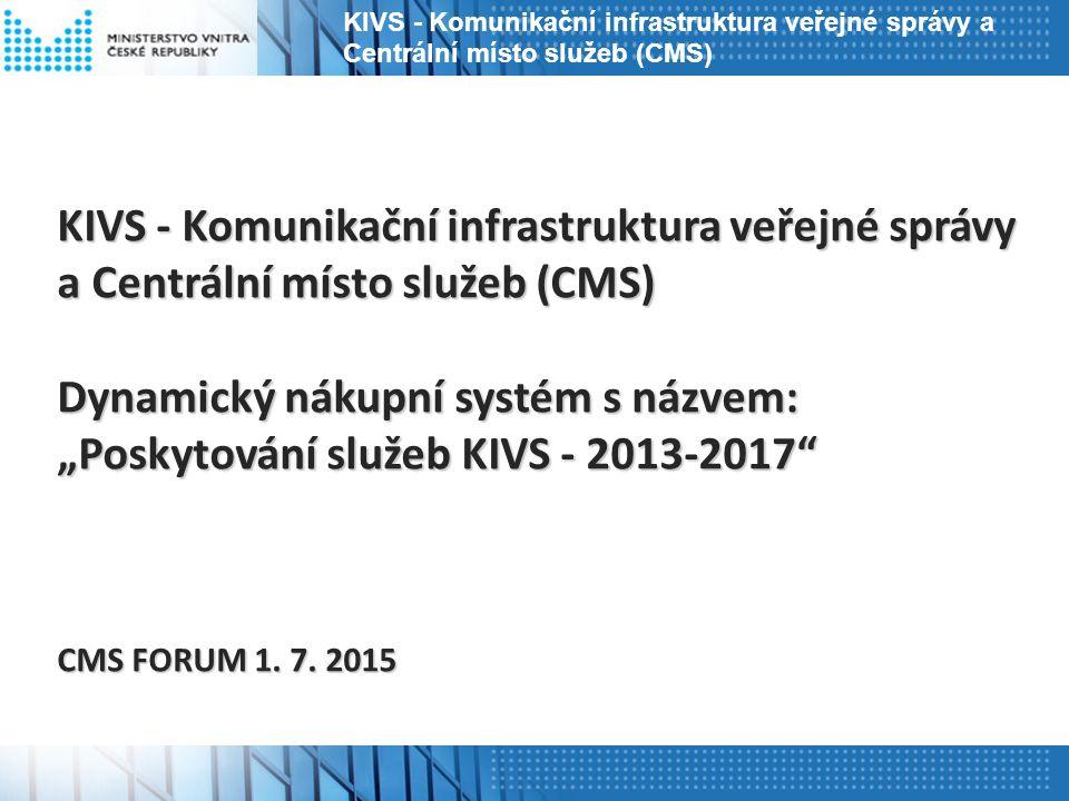"""KIVS - Komunikační infrastruktura veřejné správy a Centrální místo služeb (CMS) Dynamický nákupní systém s názvem: """"Poskytování služeb KIVS - 2013-2017 CMS FORUM 1."""