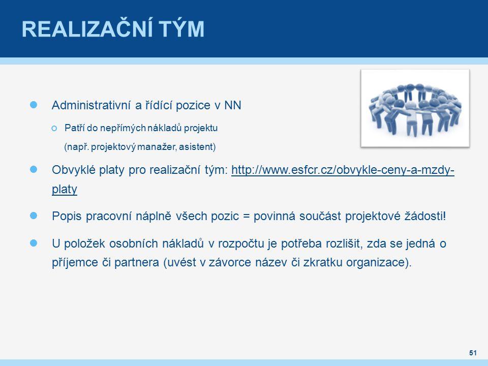 REALIZAČNÍ TÝM Administrativní a řídící pozice v NN Patří do nepřímých nákladů projektu (např.