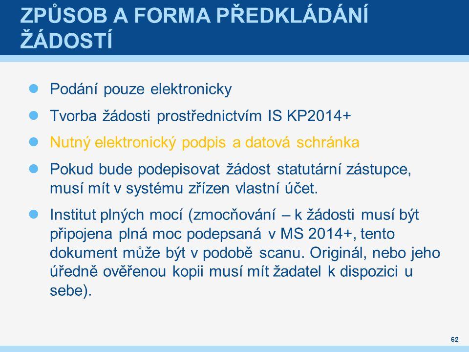 ZPŮSOB A FORMA PŘEDKLÁDÁNÍ ŽÁDOSTÍ Podání pouze elektronicky Tvorba žádosti prostřednictvím IS KP2014+ Nutný elektronický podpis a datová schránka Pokud bude podepisovat žádost statutární zástupce, musí mít v systému zřízen vlastní účet.