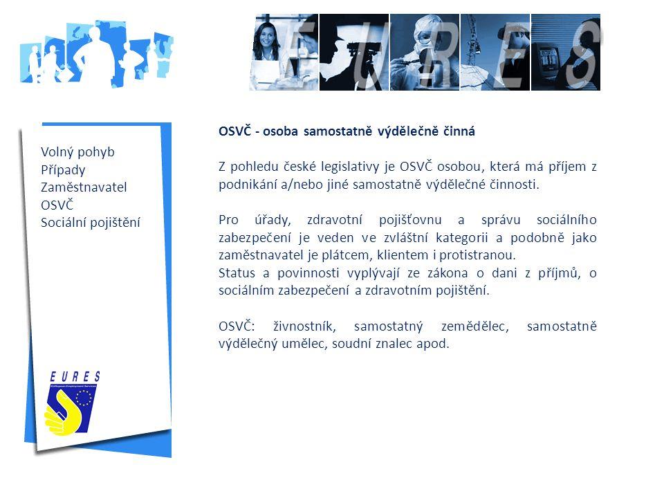 Volný pohyb Případy Zaměstnavatel OSVČ Sociální pojištění OSVČ - osoba samostatně výdělečně činná Z pohledu české legislativy je OSVČ osobou, která má příjem z podnikání a/nebo jiné samostatně výdělečné činnosti.
