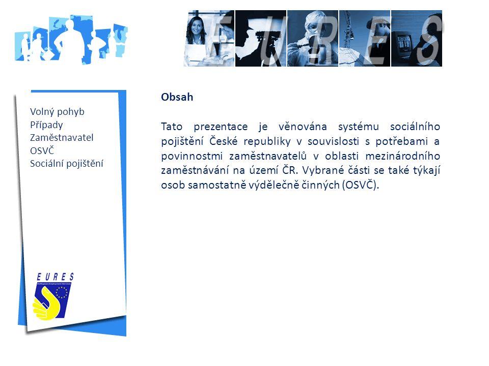 Volný pohyb Případy Zaměstnavatel OSVČ Sociální pojištění Obsah Tato prezentace je věnována systému sociálního pojištění České republiky v souvislosti s potřebami a povinnostmi zaměstnavatelů v oblasti mezinárodního zaměstnávání na území ČR.