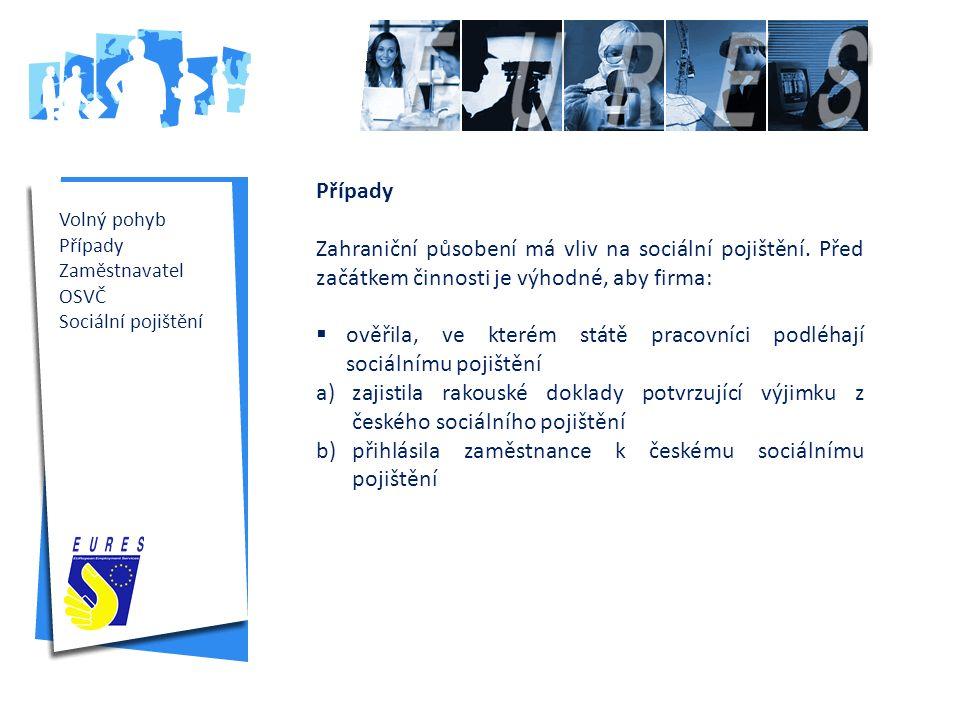 Volný pohyb Případy Zaměstnavatel OSVČ Sociální pojištění Případy Zahraniční působení má vliv na sociální pojištění.