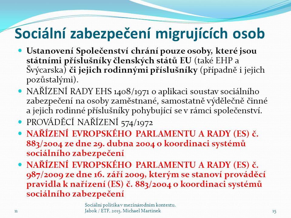 Sociální zabezpečení migrujících osob Ustanovení Společenství chrání pouze osoby, které jsou státními příslušníky členských států EU (také EHP a Švýcarska) či jejich rodinnými příslušníky (případně i jejich pozůstalými).