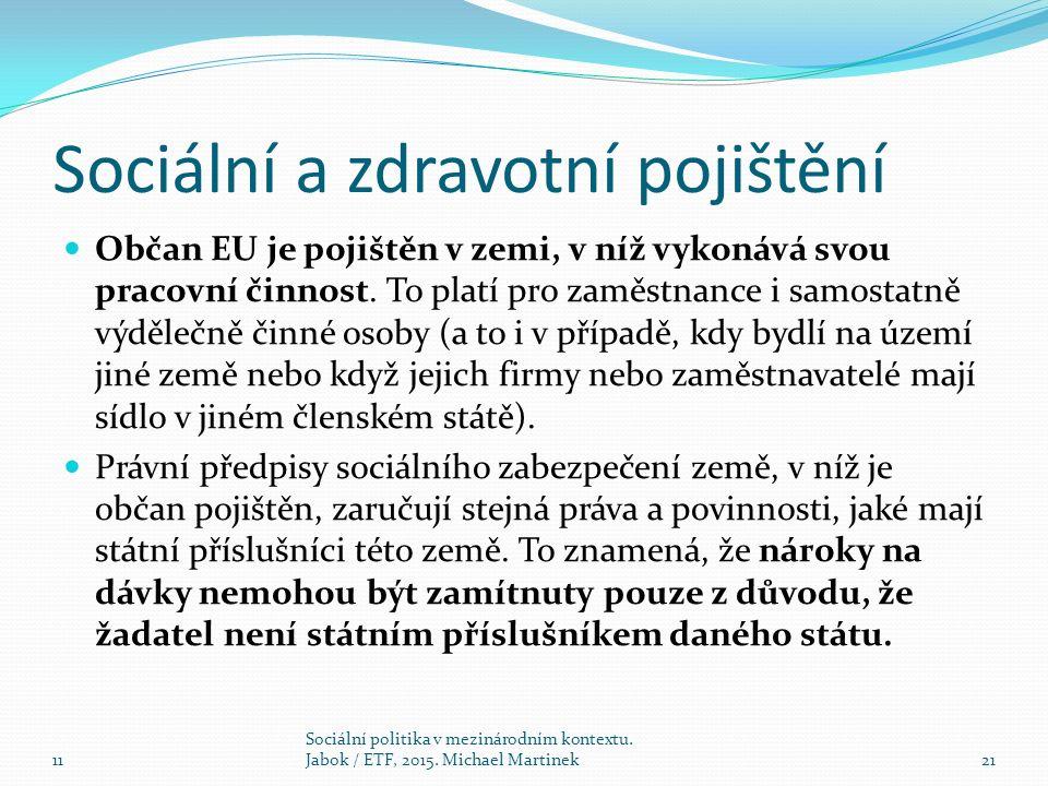 Sociální a zdravotní pojištění Občan EU je pojištěn v zemi, v níž vykonává svou pracovní činnost.