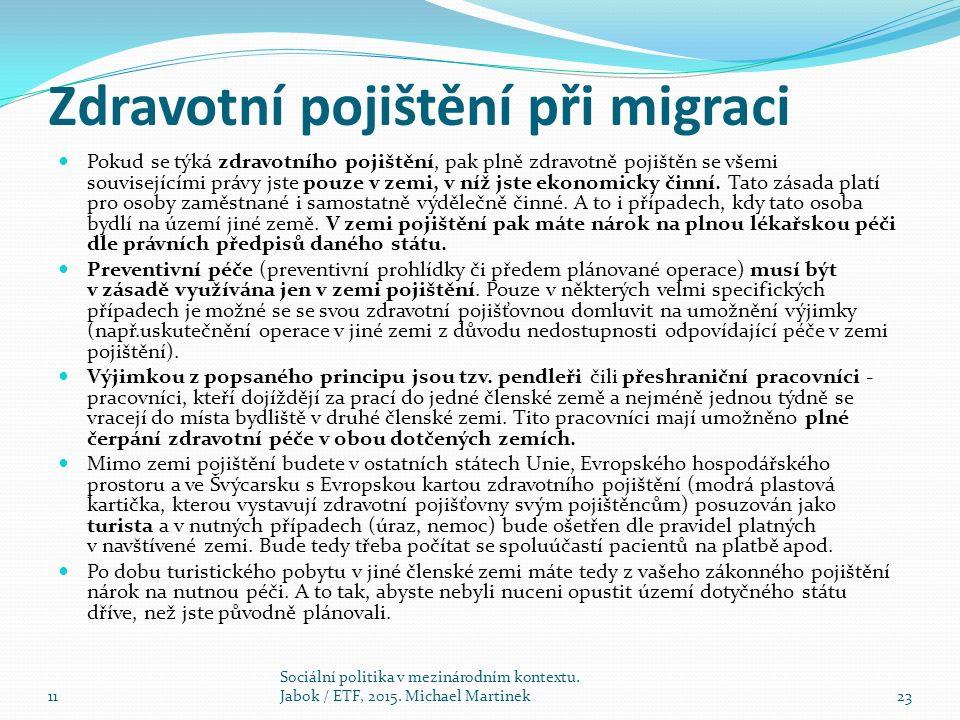 Zdravotní pojištění při migraci Pokud se týká zdravotního pojištění, pak plně zdravotně pojištěn se všemi souvisejícími právy jste pouze v zemi, v níž jste ekonomicky činní.