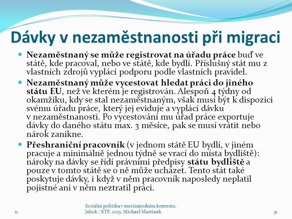 Dávky v nezaměstnanosti při migraci Nezaměstnaný se může registrovat na úřadu práce buď ve státě, kde pracoval, nebo ve státě, kde bydlí.